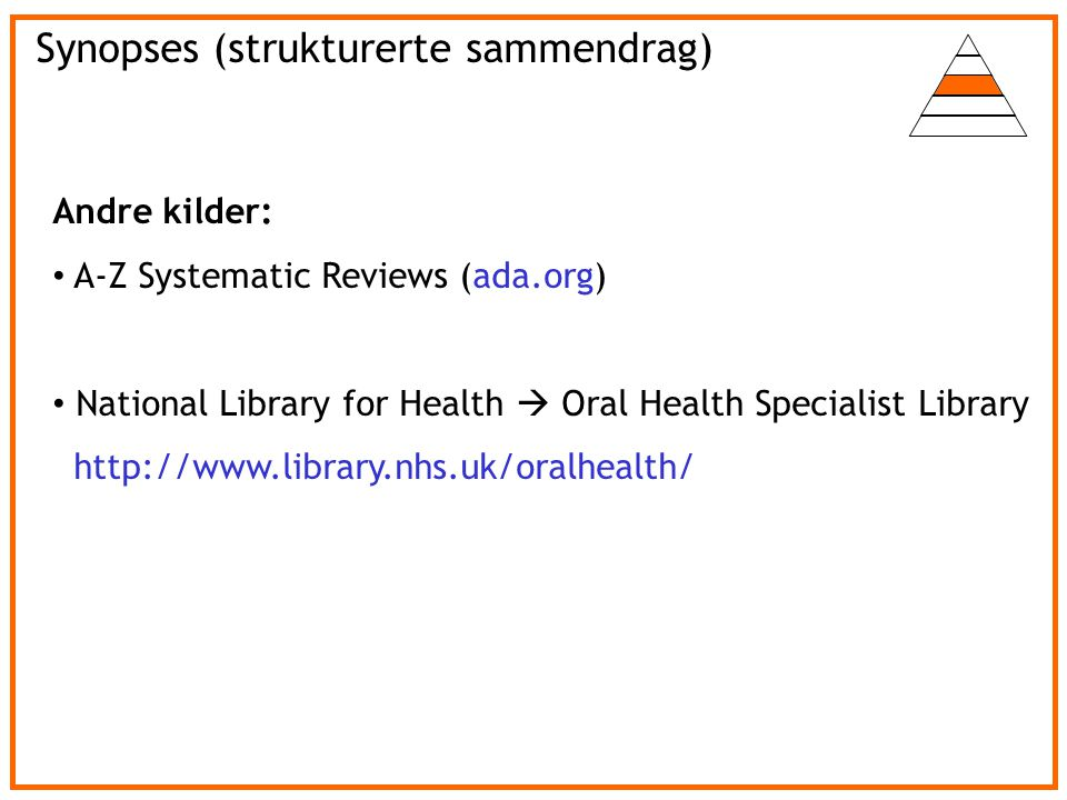 Andre kilder: A-Z Systematic Reviews (ada.org) National Library for Health  Oral Health Specialist Library http://www.library.nhs.uk/oralhealth/ Syno