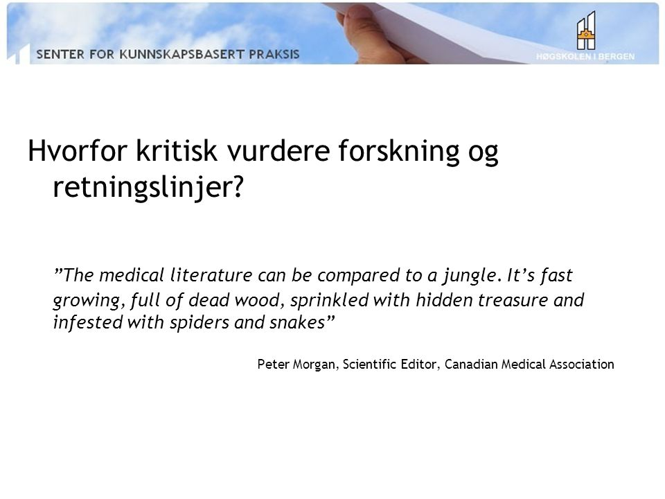"Hvorfor kritisk vurdere forskning og retningslinjer? ""The medical literature can be compared to a jungle. It's fast growing, full of dead wood, sprink"