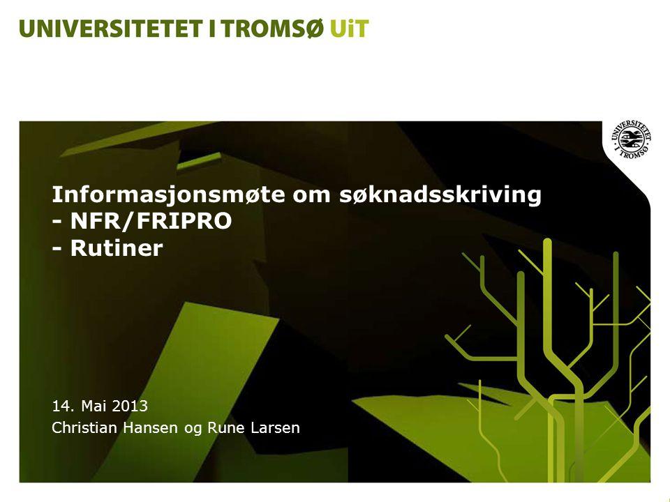 Informasjonsmøte om søknadsskriving - NFR/FRIPRO - Rutiner 14. Mai 2013 Christian Hansen og Rune Larsen