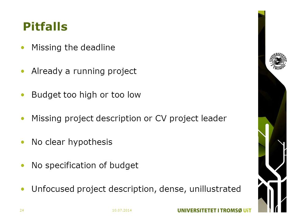 Pitfalls Missing the deadline Already a running project Budget too high or too low Missing project description or CV project leader No clear hypothesis No specification of budget Unfocused project description, dense, unillustrated 10.07.201424