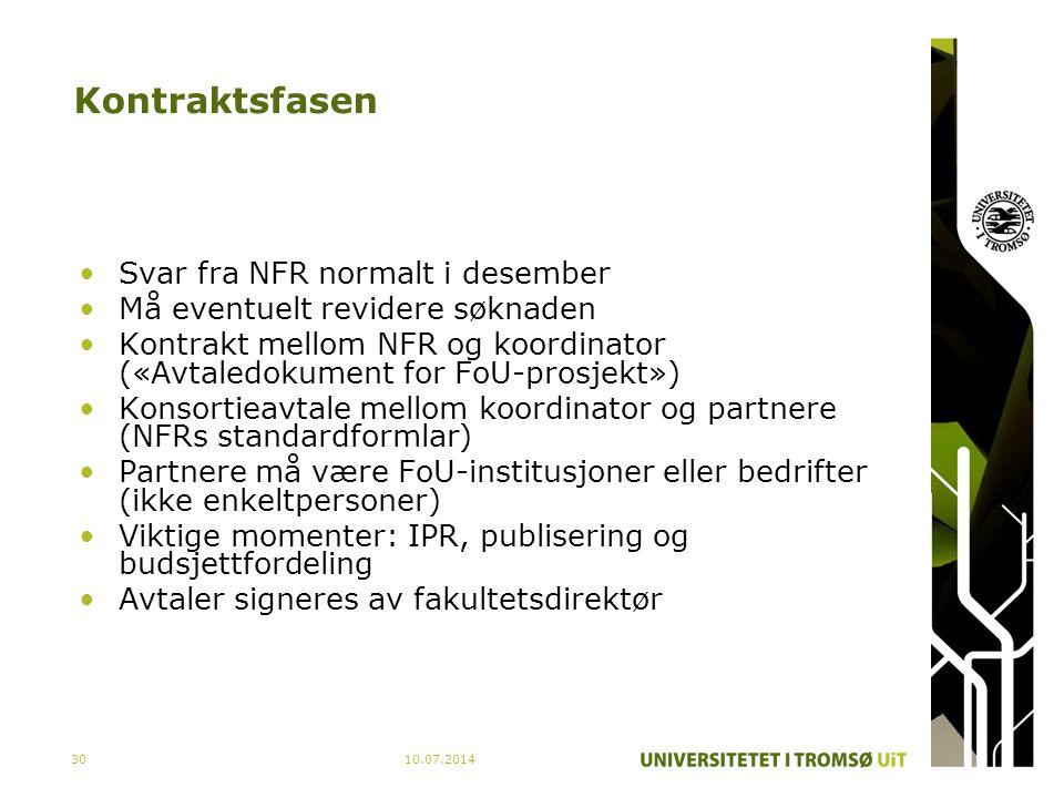 10.07.201430 Kontraktsfasen Svar fra NFR normalt i desember Må eventuelt revidere søknaden Kontrakt mellom NFR og koordinator («Avtaledokument for FoU