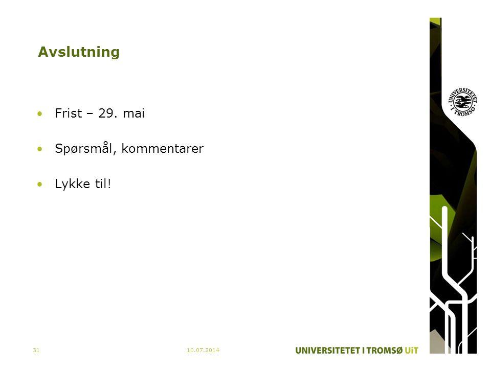 10.07.201431 Avslutning Frist – 29. mai Spørsmål, kommentarer Lykke til!