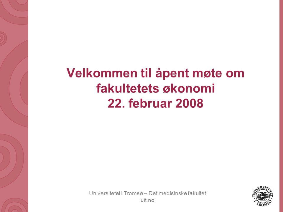 Universitetet i Tromsø – Det medisinske fakultet uit.no Velkommen til åpent møte om fakultetets økonomi 22. februar 2008