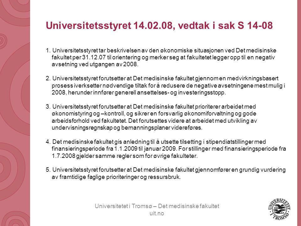 Universitetet i Tromsø – Det medisinske fakultet uit.no Universitetsstyret 14.02.08, vedtak i sak S 14-08 1. Universitetsstyret tar beskrivelsen av de