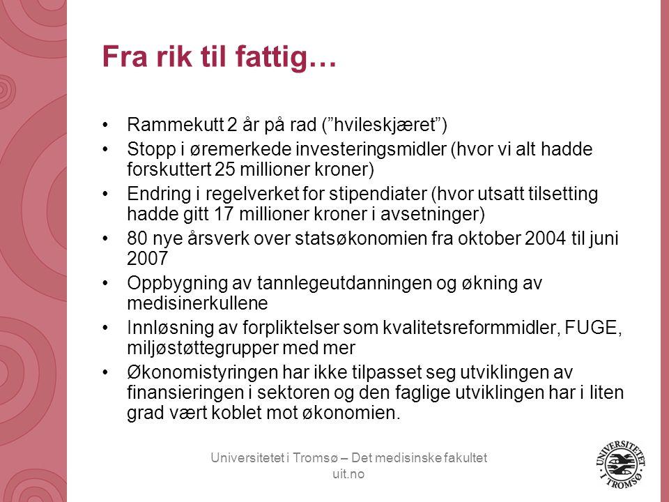 "Universitetet i Tromsø – Det medisinske fakultet uit.no Fra rik til fattig… Rammekutt 2 år på rad (""hvileskjæret"") Stopp i øremerkede investeringsmidl"