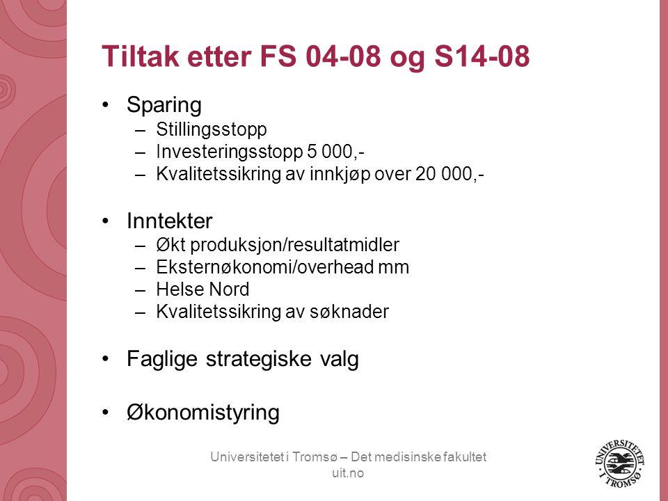 Universitetet i Tromsø – Det medisinske fakultet uit.no Tiltak etter FS 04-08 og S14-08 Sparing –Stillingsstopp –Investeringsstopp 5 000,- –Kvalitetss