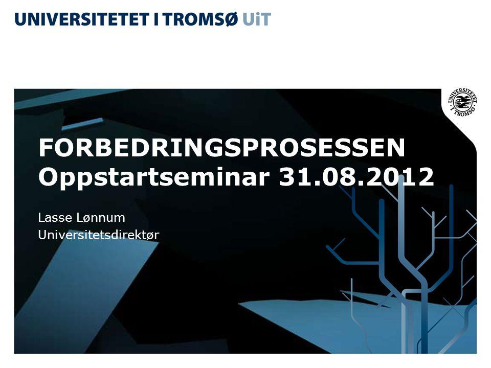 FORBEDRINGSPROSESSEN Oppstartseminar 31.08.2012 Lasse Lønnum Universitetsdirektør