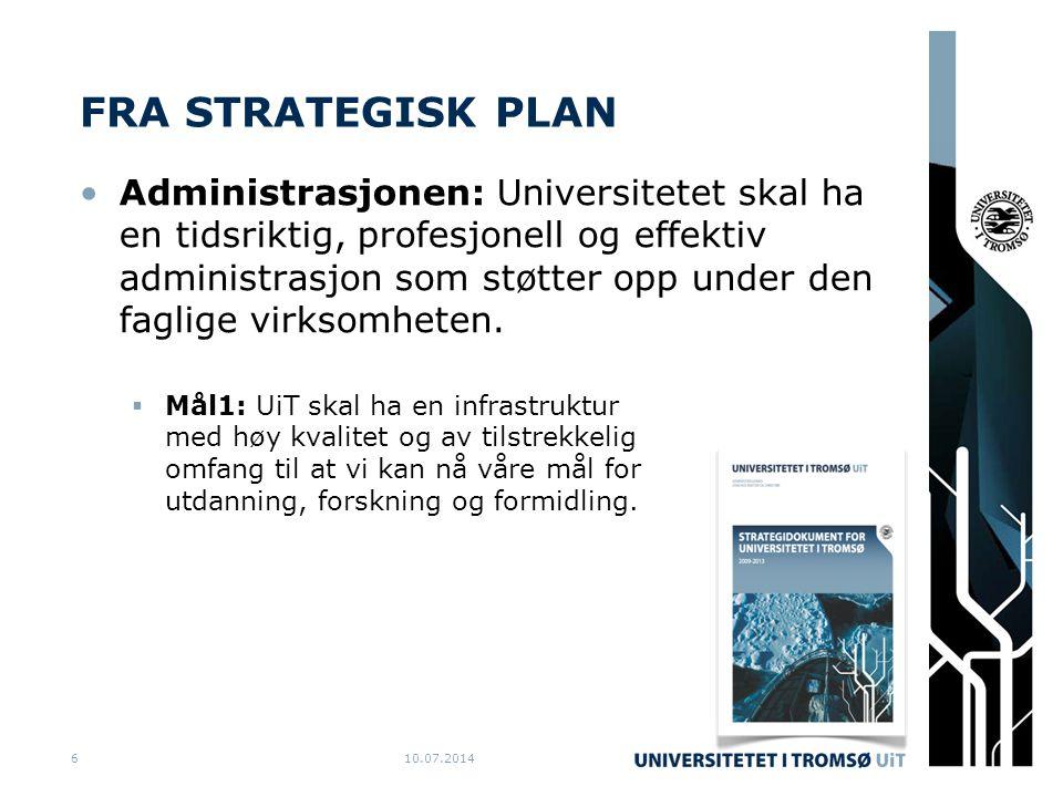 FRA STRATEGISK PLAN Administrasjonen: Universitetet skal ha en tidsriktig, profesjonell og effektiv administrasjon som støtter opp under den faglige virksomheten.