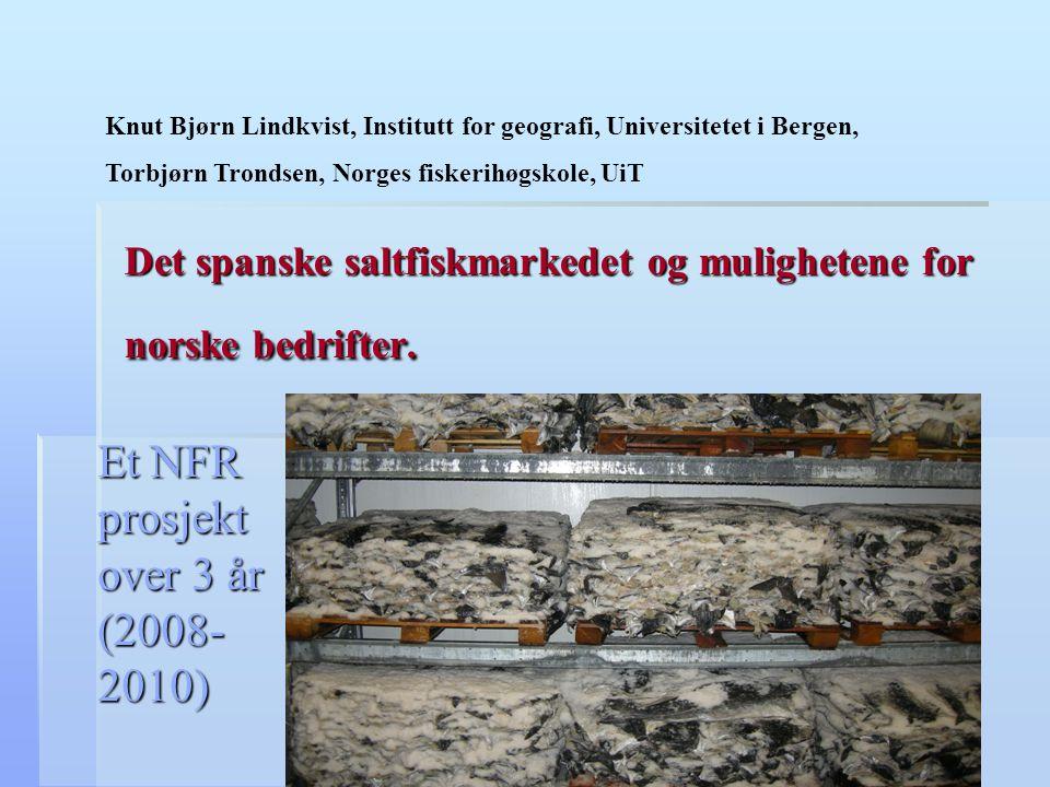 Det spanske saltfiskmarkedet og mulighetene for norske bedrifter. Et NFR prosjekt over 3 år (2008- 2010) Knut Bjørn Lindkvist, Institutt for geografi,