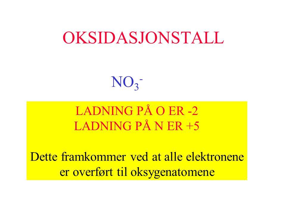 OKSIDASJONSTALL NO 3 - LADNING PÅ O ER -2 LADNING PÅ N ER +5 Dette framkommer ved at alle elektronene er overført til oksygenatomene