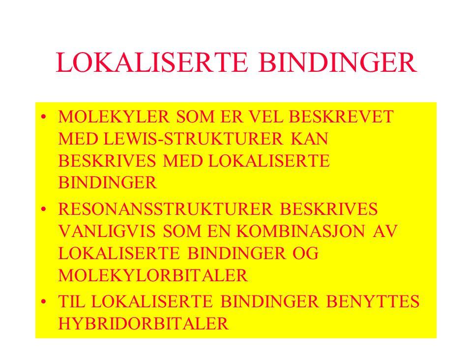 LOKALISERTE BINDINGER MOLEKYLER SOM ER VEL BESKREVET MED LEWIS-STRUKTURER KAN BESKRIVES MED LOKALISERTE BINDINGER RESONANSSTRUKTURER BESKRIVES VANLIGV