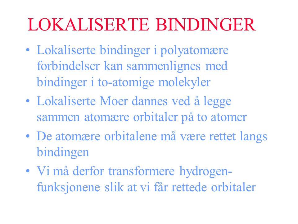 LOKALISERTE BINDINGER Lokaliserte bindinger i polyatomære forbindelser kan sammenlignes med bindinger i to-atomige molekyler Lokaliserte Moer dannes v