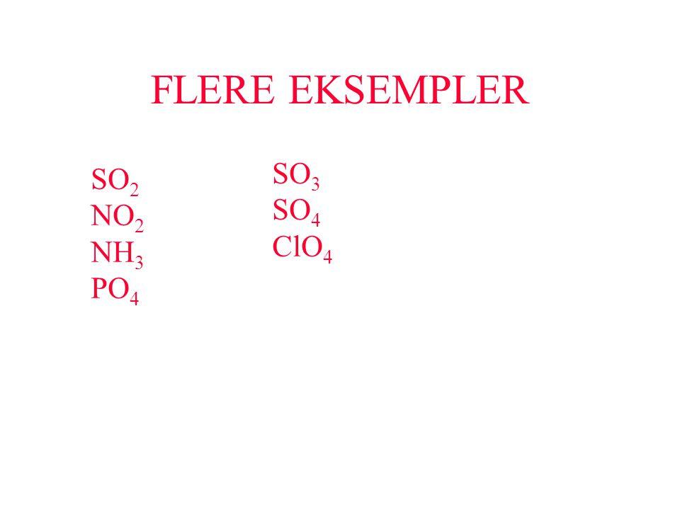 FLERE EKSEMPLER SO 2 NO 2 NH 3 PO 4 SO 3 SO 4 ClO 4