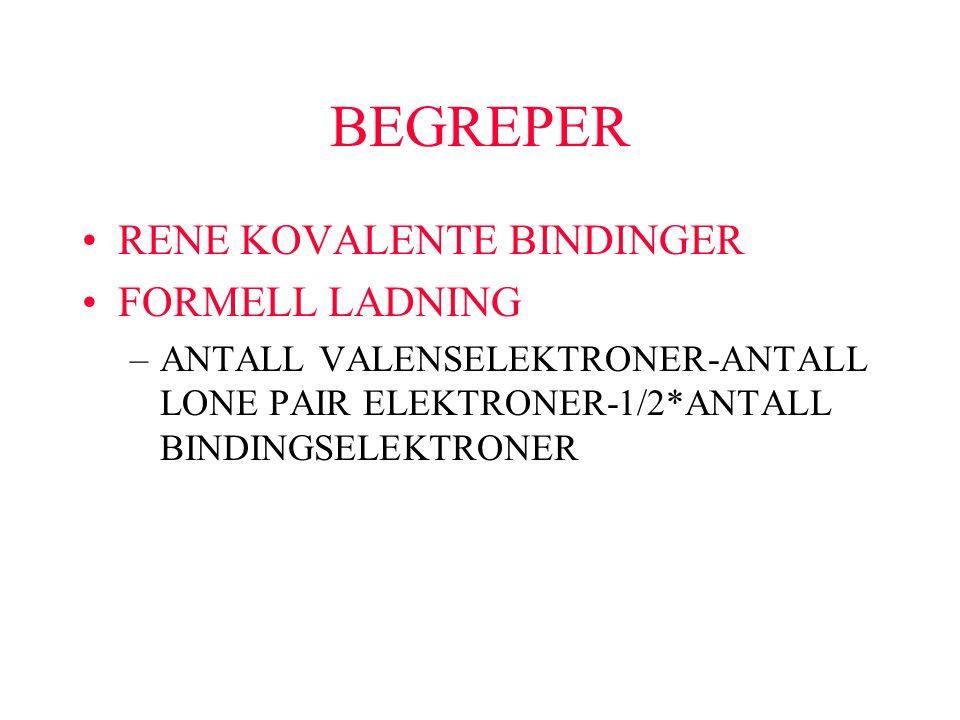 BEGREPER RENE KOVALENTE BINDINGER FORMELL LADNING –ANTALL VALENSELEKTRONER-ANTALL LONE PAIR ELEKTRONER-1/2*ANTALL BINDINGSELEKTRONER