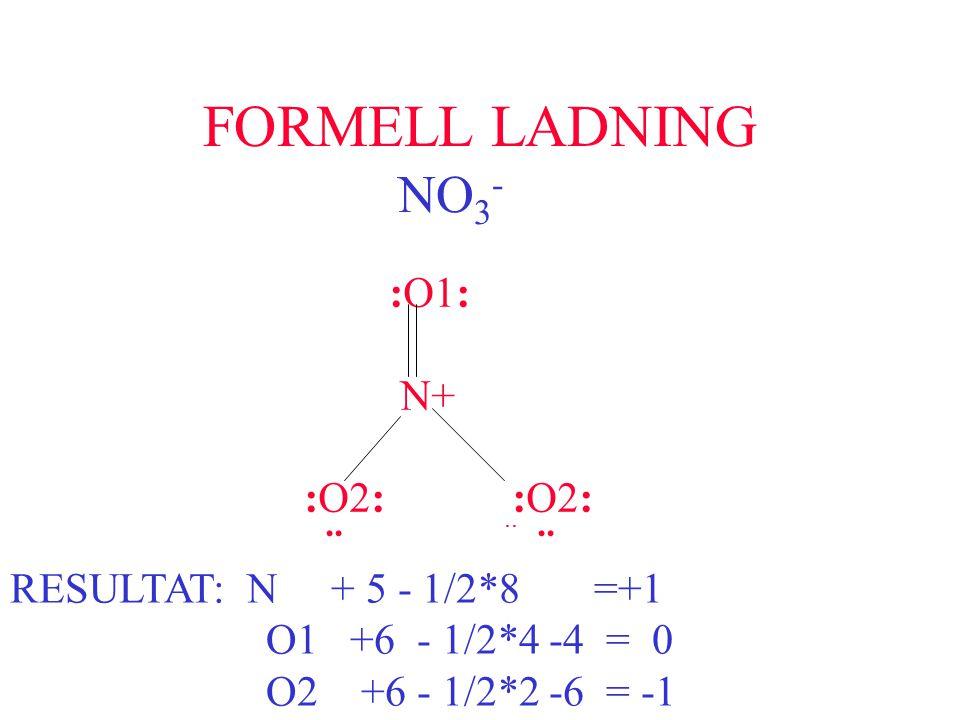 FORMELL LADNING NO 3 - :O1: N+ :O2:...... RESULTAT: N + 5 - 1/2*8 =+1 O1 +6 - 1/2*4 -4 = 0 O2 +6 - 1/2*2 -6 = -1