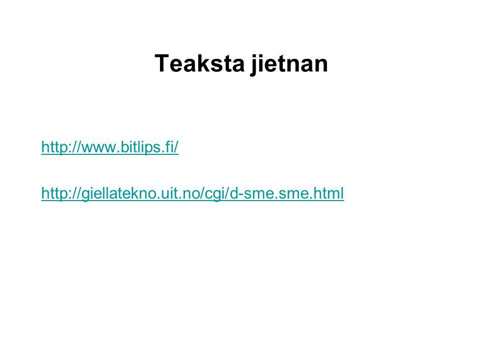 Teaksta jietnan http://www.bitlips.fi/ http://giellatekno.uit.no/cgi/d-sme.sme.html