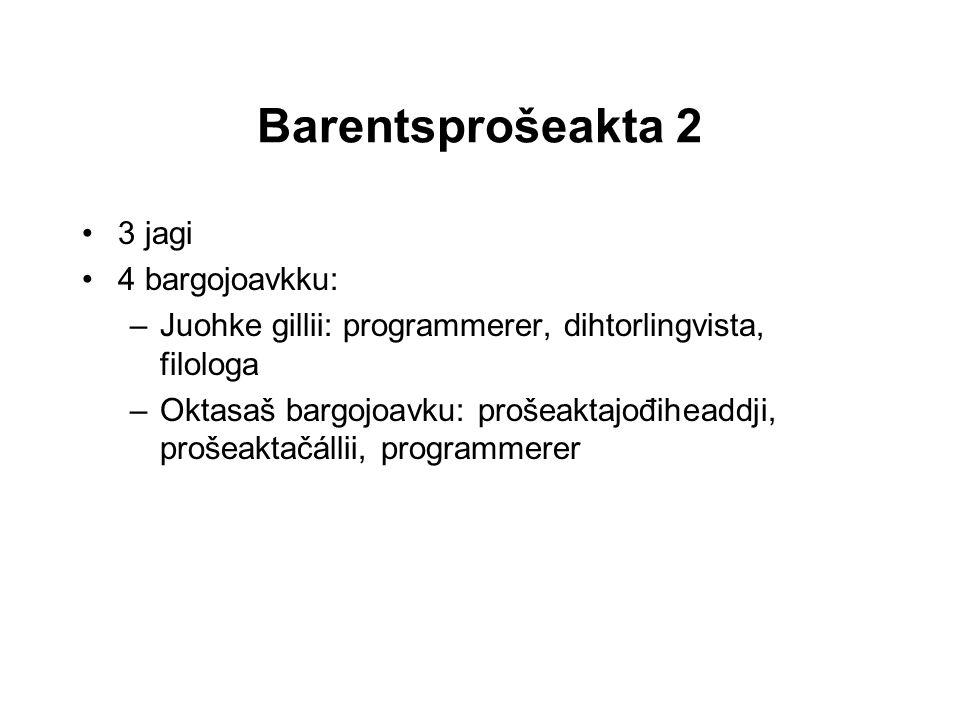 Barentsprošeakta 2 3 jagi 4 bargojoavkku: –Juohke gillii: programmerer, dihtorlingvista, filologa –Oktasaš bargojoavku: prošeaktajođiheaddji, prošeaktačállii, programmerer