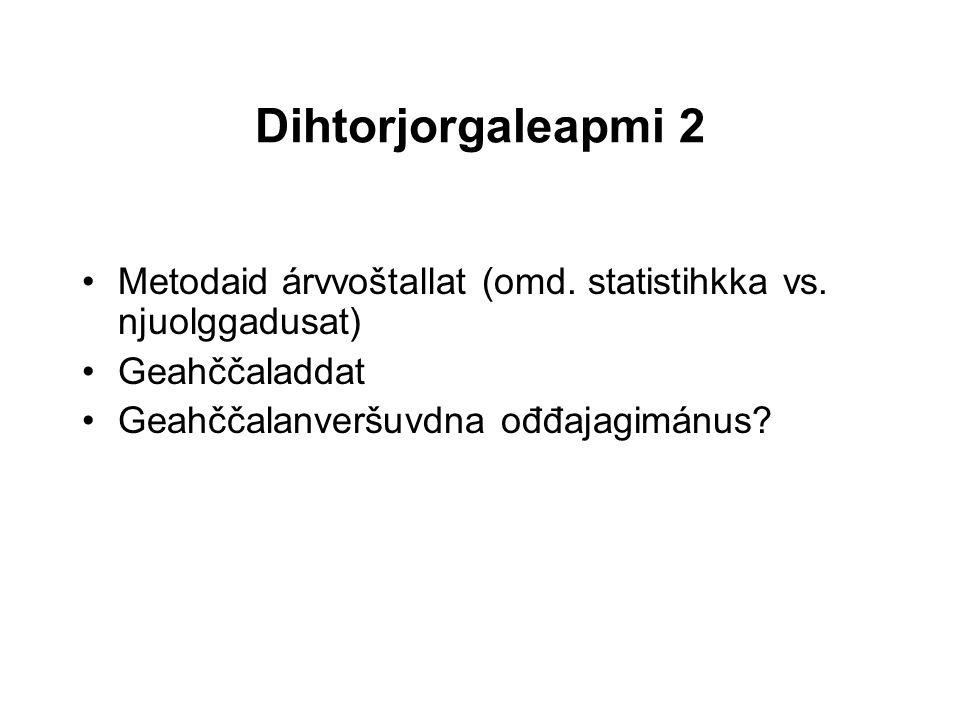 Dihtorjorgaleapmi 2 Metodaid árvvoštallat (omd. statistihkka vs.