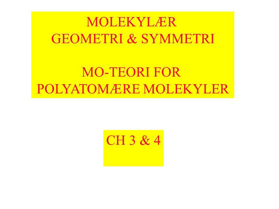 MOLEKYLÆR GEOMETRI Molekylets geometri er def av disse parametere –Bindingsavstand –Bindingsvinkel –Dihedralvinkel Molekylers form kan summeres som på neste bilde