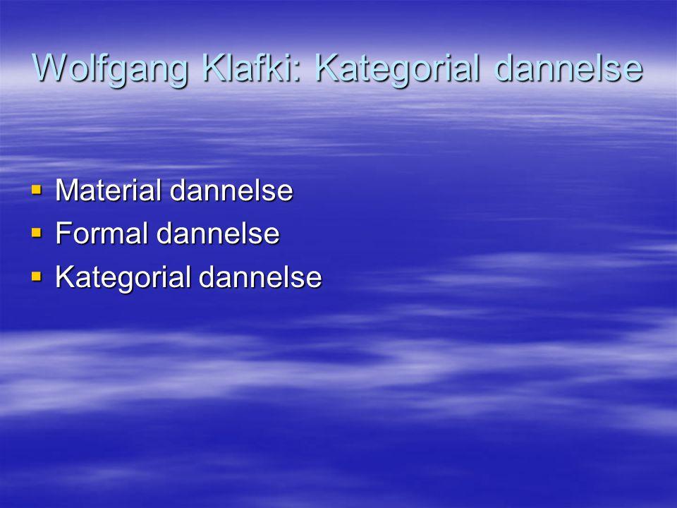 Wolfgang Klafki: Kategorial dannelse  Material dannelse  Formal dannelse  Kategorial dannelse