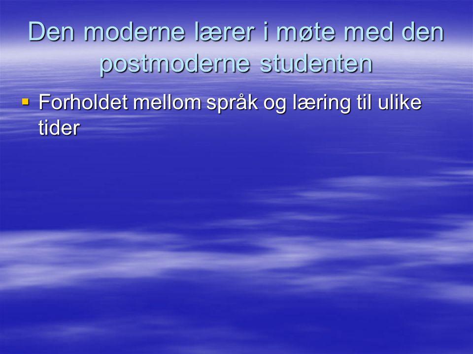 Den moderne lærer i møte med den postmoderne studenten  Forholdet mellom språk og læring til ulike tider