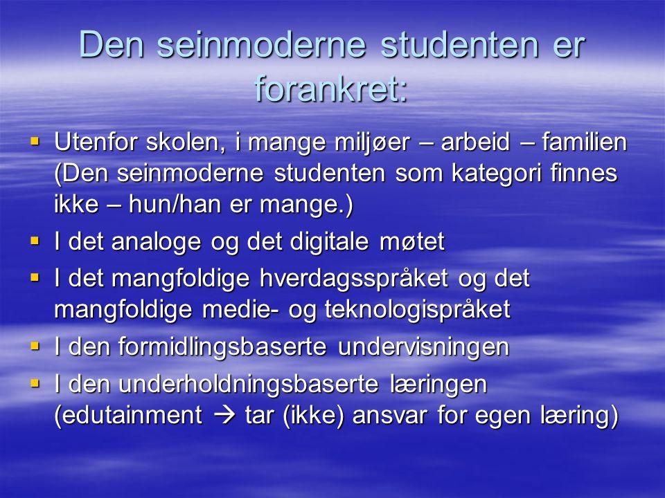 Den seinmoderne studenten er forankret:  Utenfor skolen, i mange miljøer – arbeid – familien (Den seinmoderne studenten som kategori finnes ikke – hu