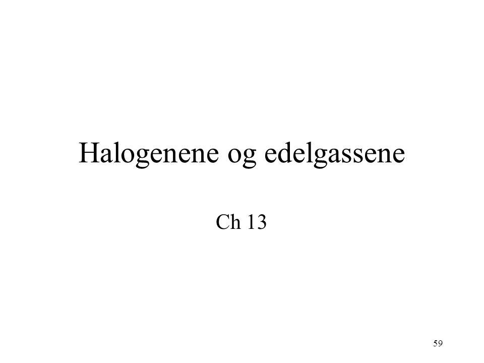 59 Halogenene og edelgassene Ch 13
