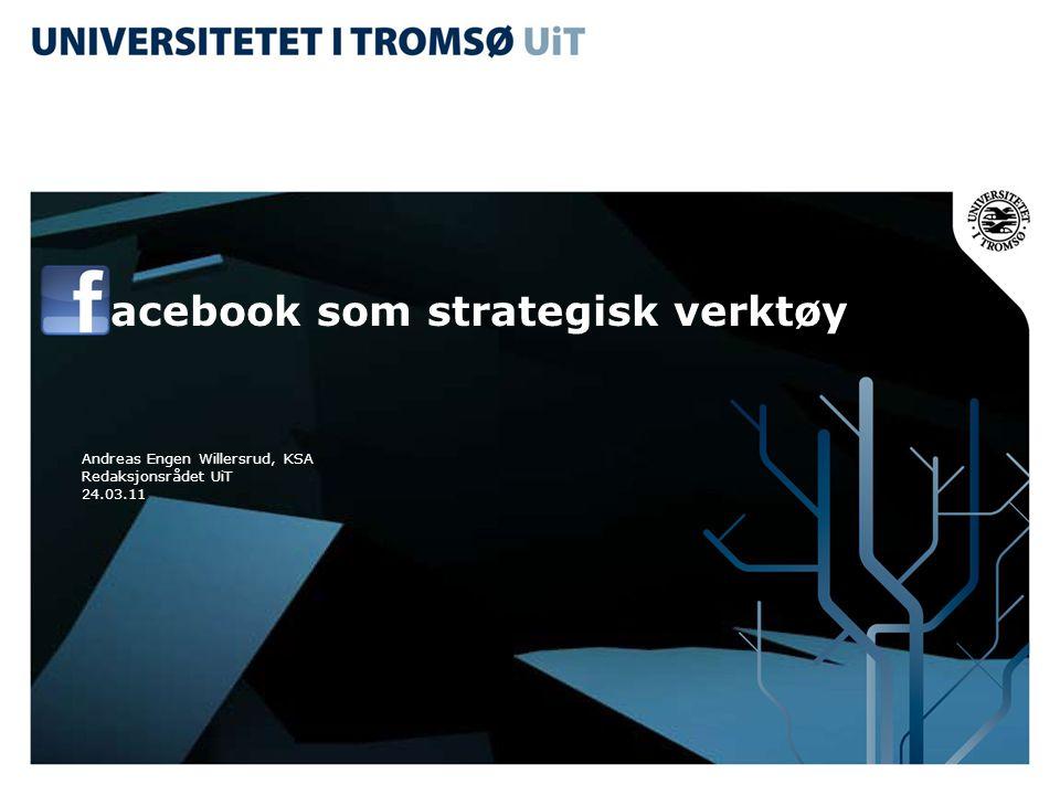 acebook som strategisk verktøy Andreas Engen Willersrud, KSA Redaksjonsrådet UiT 24.03.11