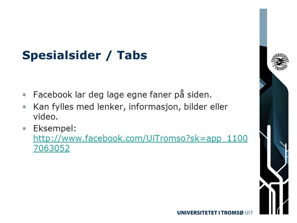 Spesialsider / Tabs Facebook lar deg lage egne faner på siden. Kan fylles med lenker, informasjon, bilder eller video. Eksempel: http://www.facebook.c