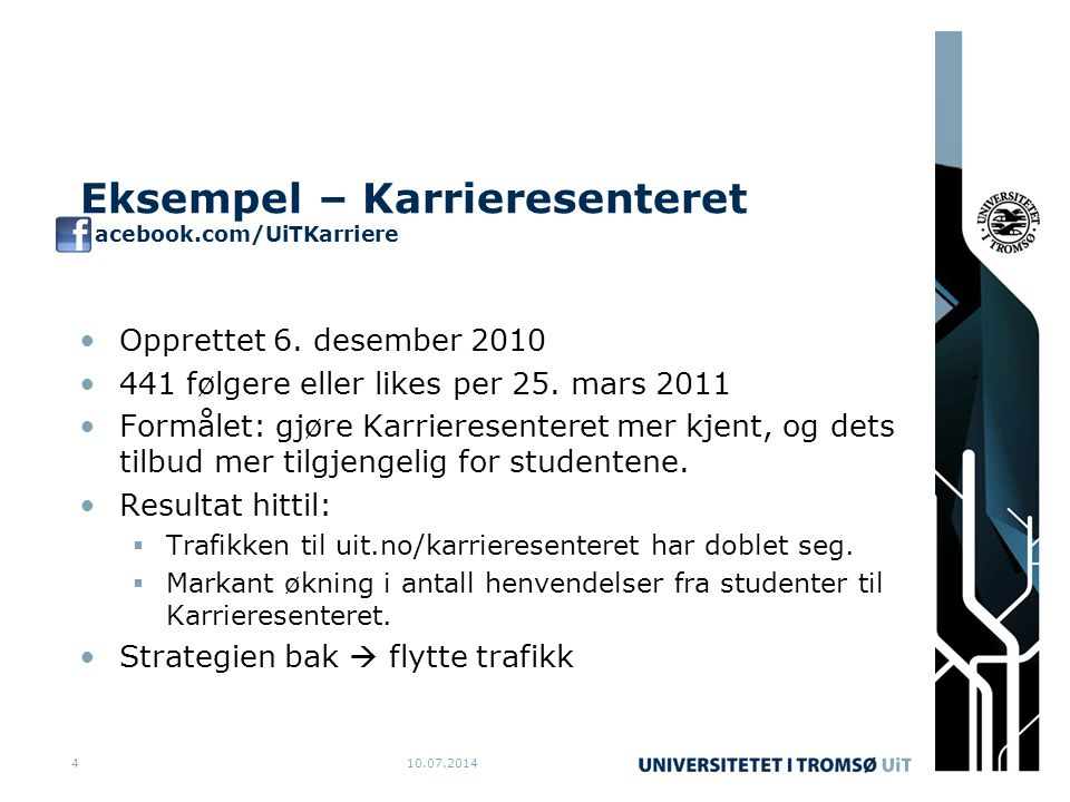 10.07.20144 Eksempel – Karrieresenteret acebook.com/UiTKarriere Opprettet 6. desember 2010 441 følgere eller likes per 25. mars 2011 Formålet: gjøre K