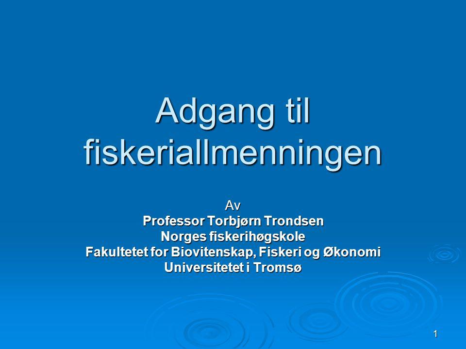 1 Adgang til fiskeriallmenningen Av Professor Torbjørn Trondsen Norges fiskerihøgskole Fakultetet for Biovitenskap, Fiskeri og Økonomi Universitetet i Tromsø