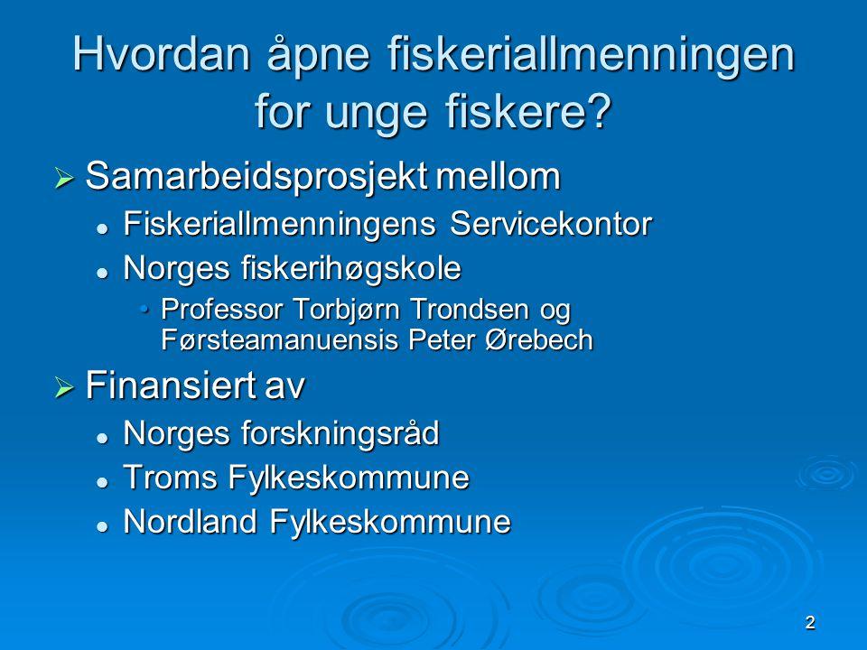 2 Hvordan åpne fiskeriallmenningen for unge fiskere?  Samarbeidsprosjekt mellom Fiskeriallmenningens Servicekontor Fiskeriallmenningens Servicekontor