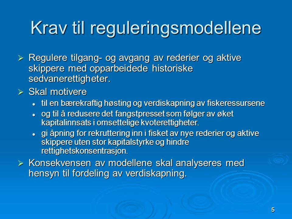 5 Krav til reguleringsmodellene  Regulere tilgang- og avgang av rederier og aktive skippere med opparbeidede historiske sedvanerettigheter.  Skal mo