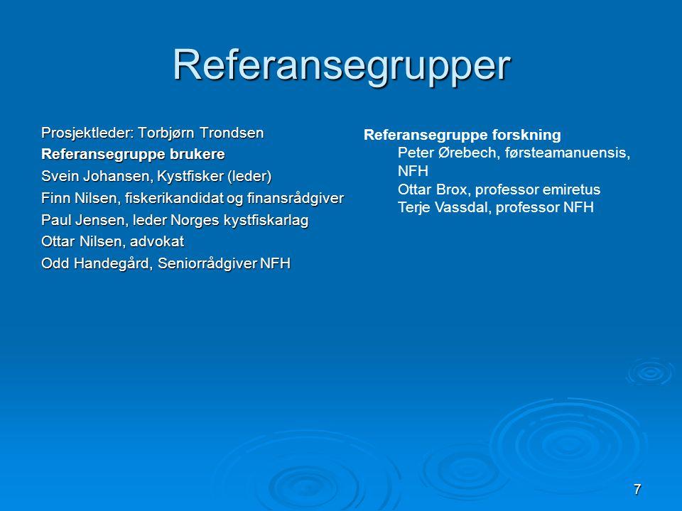 7 Referansegrupper Prosjektleder: Torbjørn Trondsen Referansegruppe brukere Svein Johansen, Kystfisker (leder) Finn Nilsen, fiskerikandidat og finansr