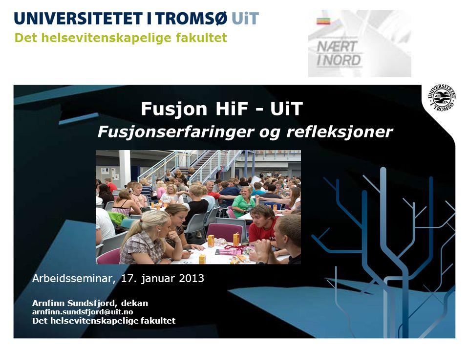 Fusjon HiF - UiT Fusjonserfaringer og refleksjoner Arbeidsseminar, 17. januar 2013 Arnfinn Sundsfjord, dekan arnfinn.sundsfjord@uit.no Det helsevitens