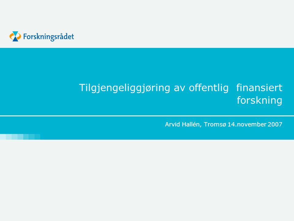 Tilgjengeliggjøring av offentlig finansiert forskning Arvid Hallén, Tromsø 14.november 2007