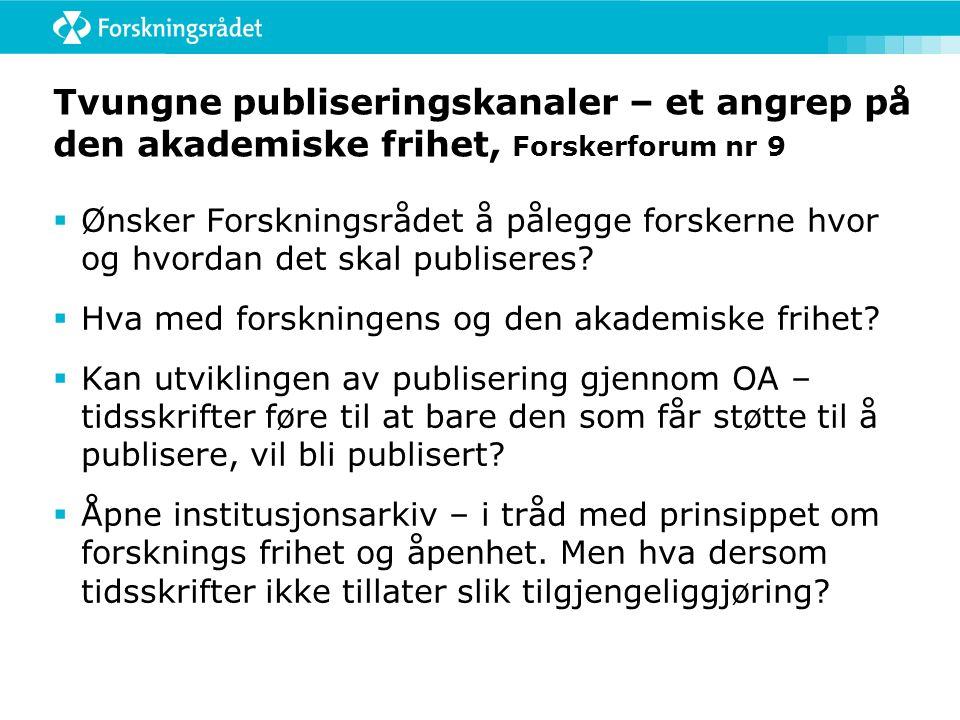 Tvungne publiseringskanaler – et angrep på den akademiske frihet, Forskerforum nr 9  Ønsker Forskningsrådet å pålegge forskerne hvor og hvordan det skal publiseres.