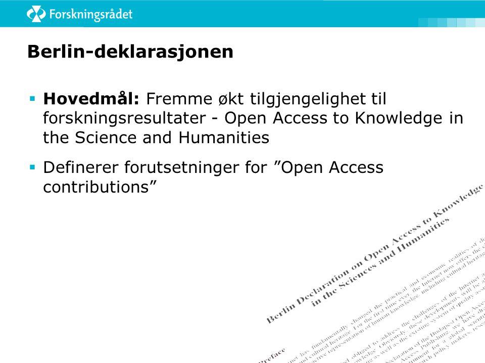 Berlin-deklarasjonen  Støtte og oppmuntre forskere til å ta i bruk Open Access kanaler  Jobbe for evaluering av Open Access kanaler for å sikre kvalitetskontroll og god vitenskapelig praksis
