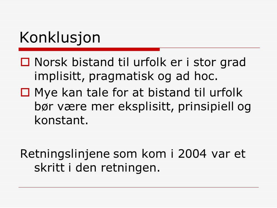 Konklusjon  Norsk bistand til urfolk er i stor grad implisitt, pragmatisk og ad hoc.