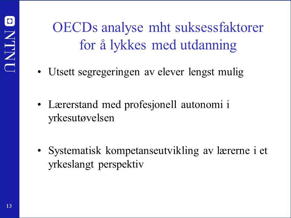 13 OECDs analyse mht suksessfaktorer for å lykkes med utdanning Utsett segregeringen av elever lengst mulig Lærerstand med profesjonell autonomi i yrkesutøvelsen Systematisk kompetanseutvikling av lærerne i et yrkeslangt perspektiv