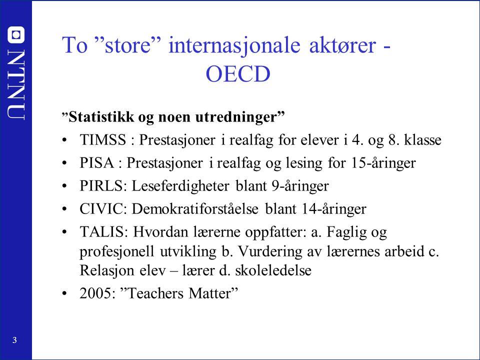 3 To store internasjonale aktører - OECD Statistikk og noen utredninger TIMSS : Prestasjoner i realfag for elever i 4.