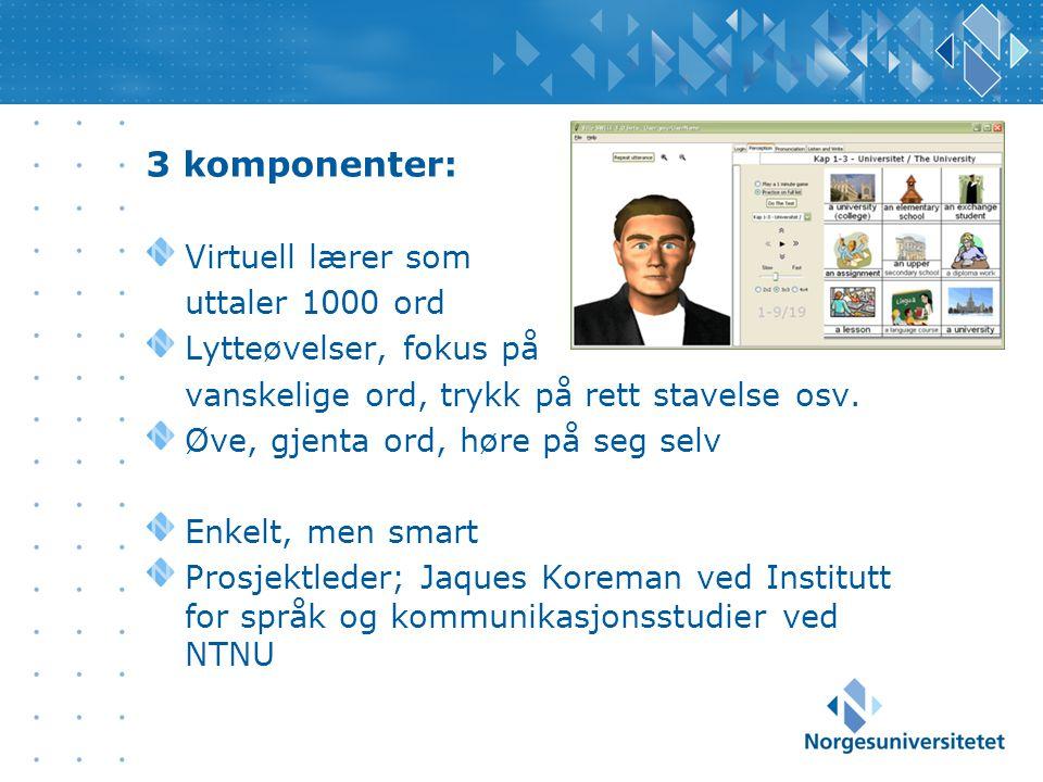 3 komponenter: Virtuell lærer som uttaler 1000 ord Lytteøvelser, fokus på vanskelige ord, trykk på rett stavelse osv.