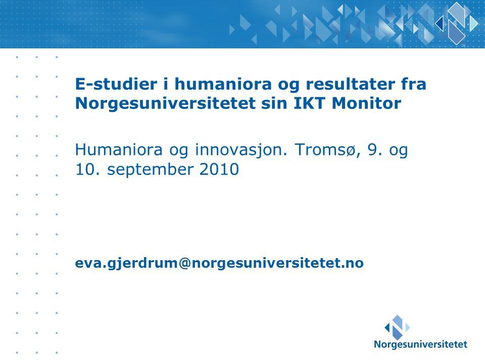 E-studier i humaniora og resultater fra Norgesuniversitetet sin IKT Monitor Humaniora og innovasjon.