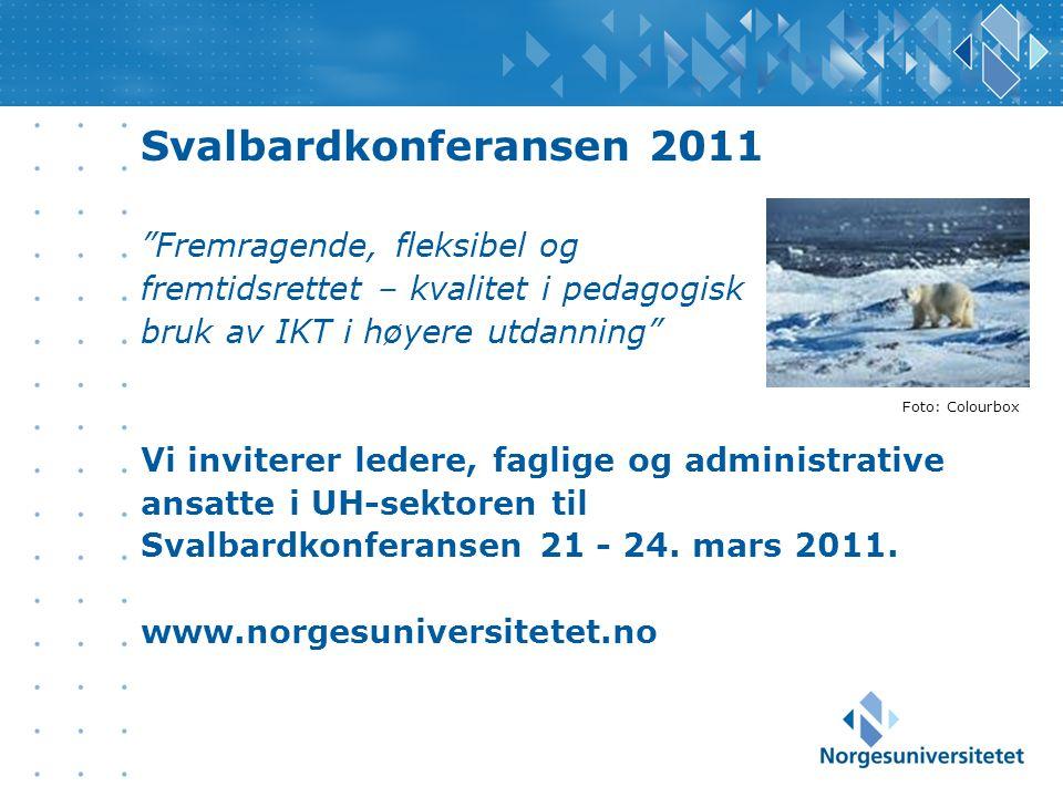 Svalbardkonferansen 2011 Fremragende, fleksibel og fremtidsrettet – kvalitet i pedagogisk bruk av IKT i høyere utdanning Vi inviterer ledere, faglige og administrative ansatte i UH-sektoren til Svalbardkonferansen 21 - 24.