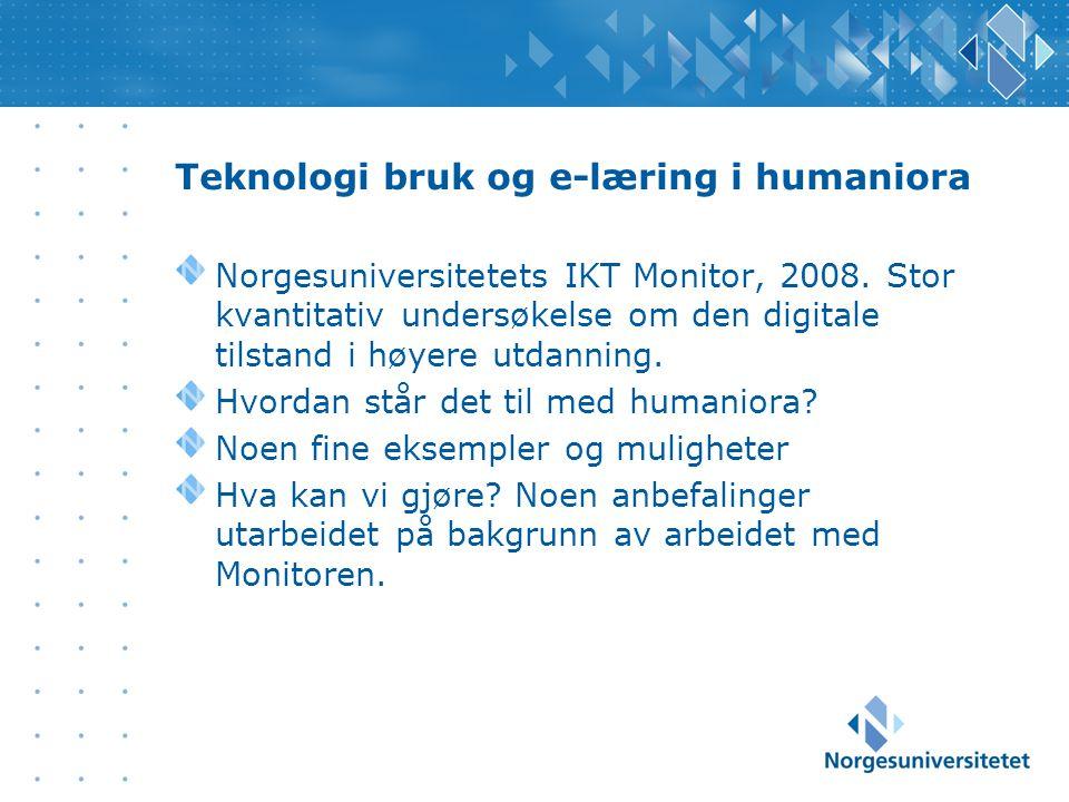 Teknologi bruk og e-læring i humaniora Norgesuniversitetets IKT Monitor, 2008.