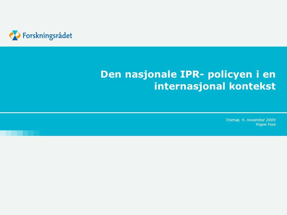 Den nasjonale IPR- policyen i en internasjonal kontekst Tromsø, 9. november 2009 Yngve Foss