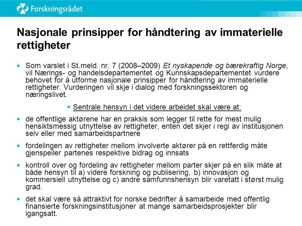 Nasjonale prinsipper for håndtering av immaterielle rettigheter  Som varslet i St.meld. nr. 7 (2008–2009) Et nyskapende og bærekraftig Norge, vil Nær