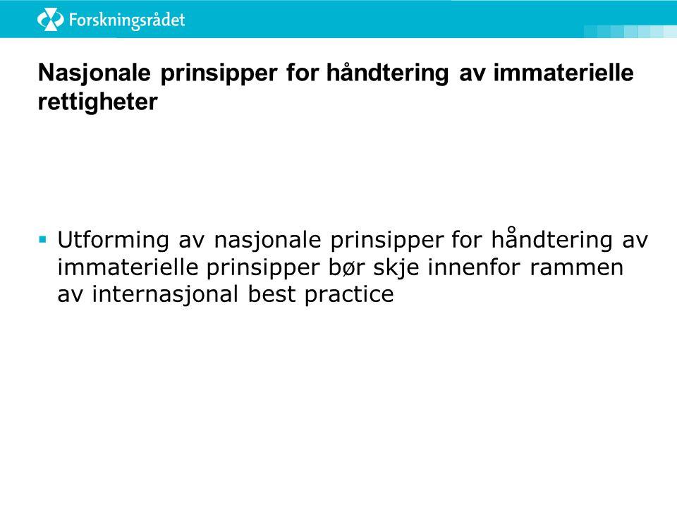 Nasjonale prinsipper for håndtering av immaterielle rettigheter  Utforming av nasjonale prinsipper for håndtering av immaterielle prinsipper bør skje innenfor rammen av internasjonal best practice