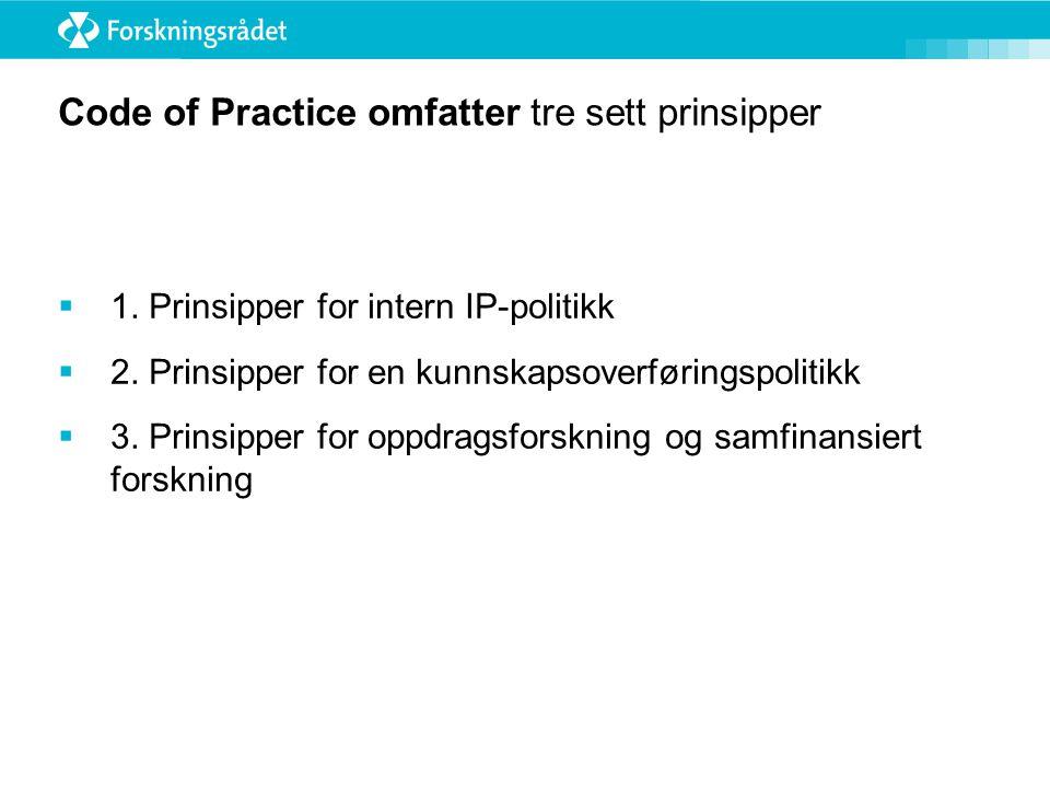 Code of Practice omfatter tre sett prinsipper  1. Prinsipper for intern IP-politikk  2. Prinsipper for en kunnskapsoverføringspolitikk  3. Prinsipp