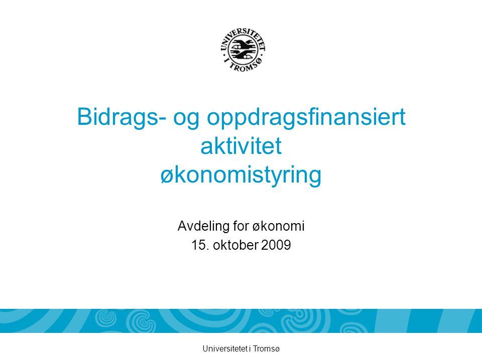 Universitetet i Tromsø Bidrags- og oppdragsfinansiert aktivitet økonomistyring Avdeling for økonomi 15.